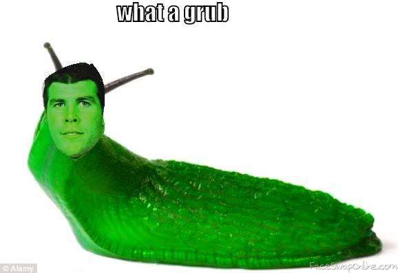 he is  a grub