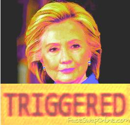 Hillary is triggered