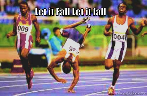 when you youst let it fall