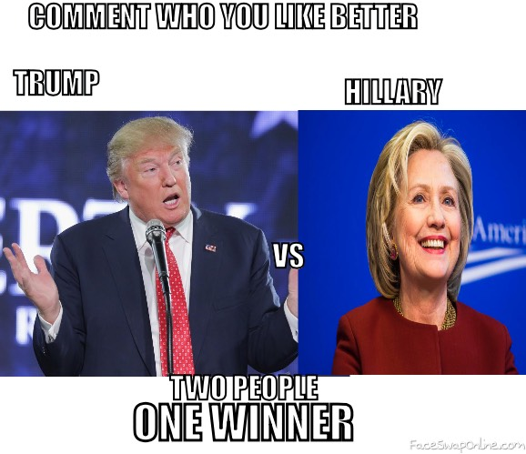 TRUMP VS HILLARY (and please vote this time)