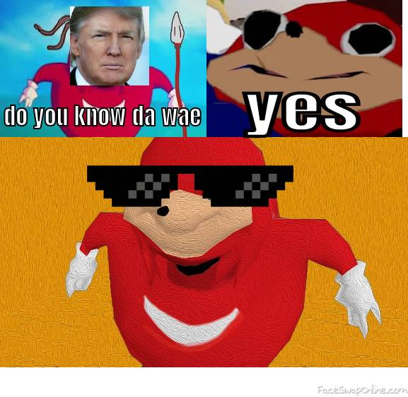 Do you know da wae