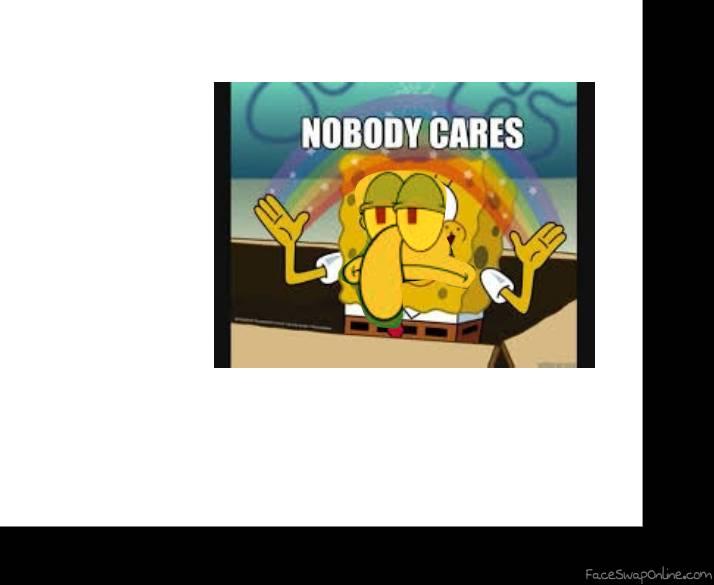 Nobody Cares Says Squidward