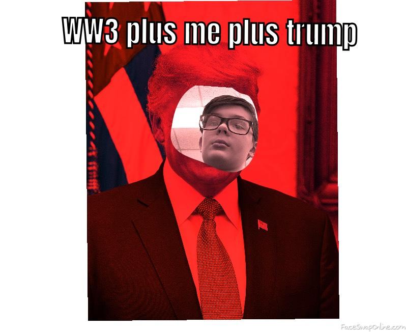 WW3 trump me