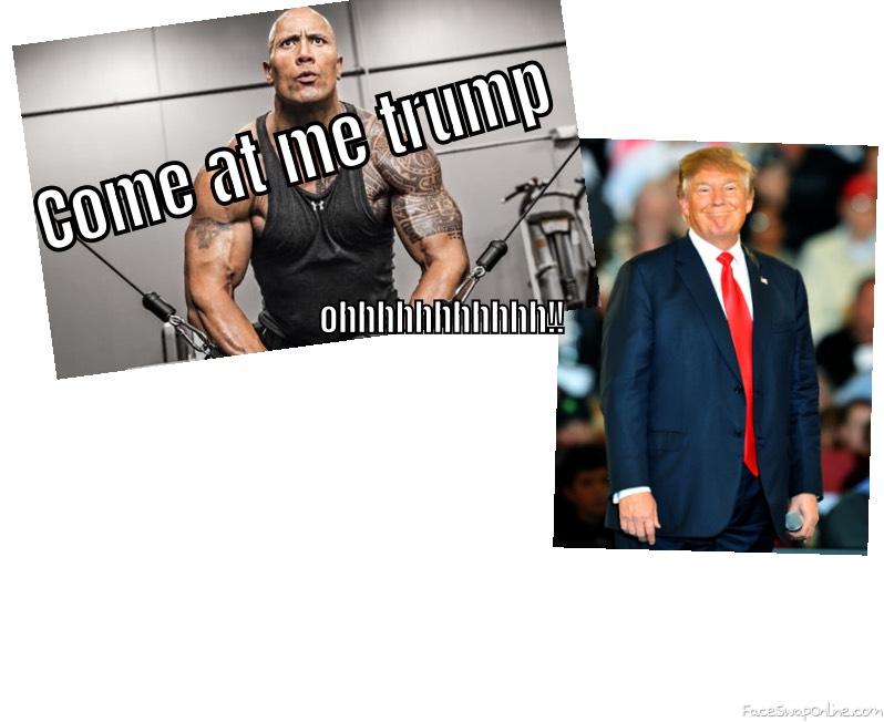 Come at me trump