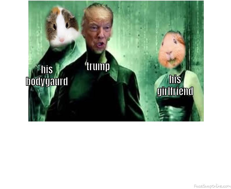 trump,girlfriend, and bodyguard
