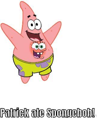 Patrick ate Spongebob!