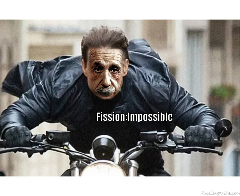 Fission:Impossible
