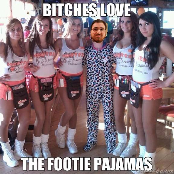 Bitches love footie pajamas