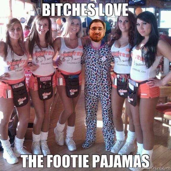 Bitches love footie pajamas